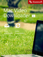 Aiseesoft Mac Video Downloader - 2018